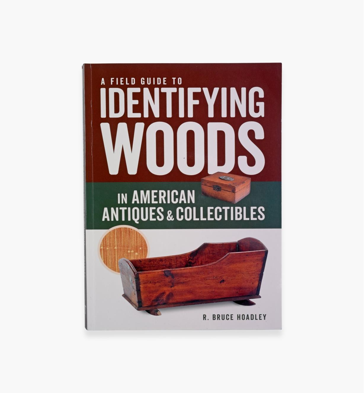 73L0218 - Field Guide to Identifying Woods in American Antiques and Collectibles